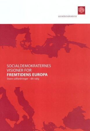 Socialdemokraternes visioner for fremtidens Europa : store udfordringer - dit valg